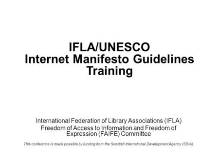 IFLA/UNESCO Internet Manifesto Guidelines Training International Federation of Library Associations (IFLA) Freedom of Access to Information and Freedom.
