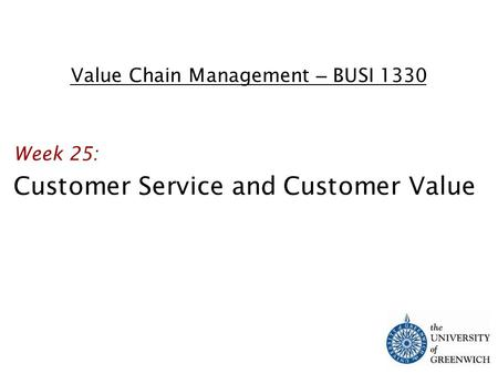 Value Chain Management – BUSI 1330 Week 25: Customer Service and Customer Value.