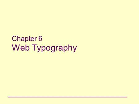 Chapter 6 Web Typography. 2 Principles of Web Design Chapter 5 Objectives Understand principles for type design on a Web site Use the element Understand.