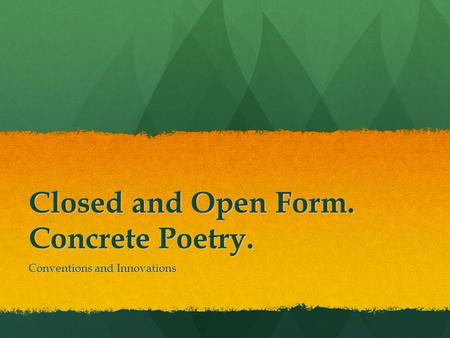 Closed and Open Form. Concrete Poetry. Conventions and Innovations.