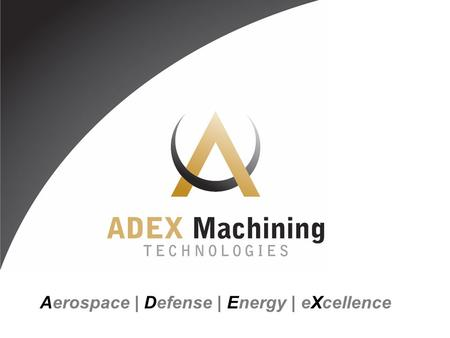 Aerospace | Defense | Energy | eXcellence. Company Profile World Class Machining  50 employees - 24 x 7  New modern 25k ft 2 facility  Lean Manufacturing.