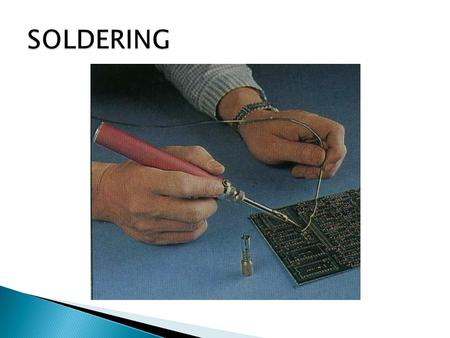  SOLDERING  Soldering is the process of joining two wires together by the use of a solder alloy  Non-solder connections Bolts Rivets Staples Disadvantages.