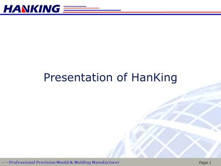 Page 1 ——Professional Precision Mould & Molding Manufacturer Presentation of HanKing.