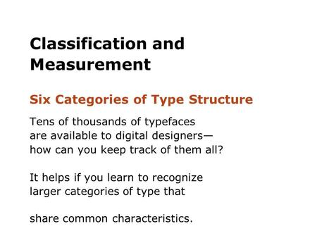 Classification and Measurement Six Categories of Type Structure Tens of thousands of typefaces are available to digital designers— how can you keep track.