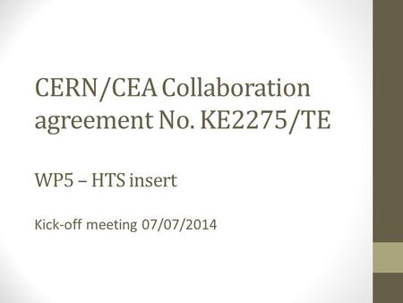 CERN/CEA Collaboration agreement No. KE2275/TE WP5 – HTS insert Kick-off meeting 07/07/2014.
