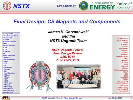 NSTX Upgrade Project – Final Design Review June 22 - 24, 2011 1 NSTX Supported by College W&M Colorado Sch Mines Columbia U CompX General Atomics INEL.