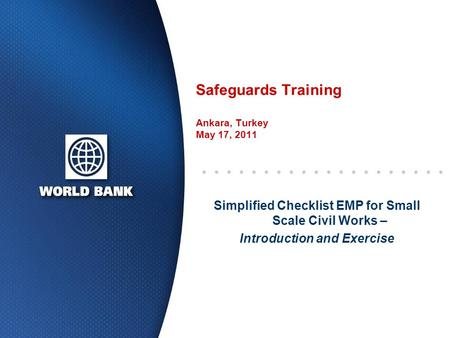 Safeguards Training Ankara, Turkey May 17, 2011 Simplified Checklist EMP for Small Scale Civil Works – Introduction and Exercise.