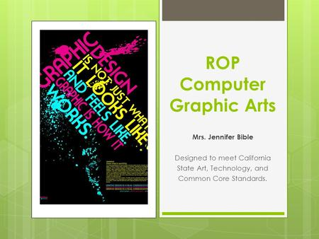 ROP Computer Graphic Arts Mrs. Jennifer Bible Designed to meet California State Art, Technology, and Common Core Standards.
