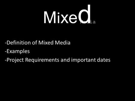 MixedMixed -Definition of Mixed Media -Examples -Project Requirements and important dates Media.