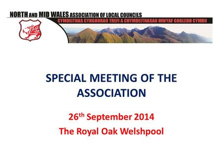 SPECIAL MEETING OF THE ASSOCIATION 26 th September 2014 The Royal Oak Welshpool.