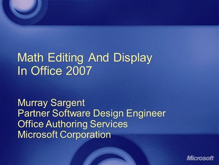 Math Editing And Display In Office 2007 Murray Sargent Partner Software Design Engineer Office Authoring Services Microsoft Corporation Murray Sargent.