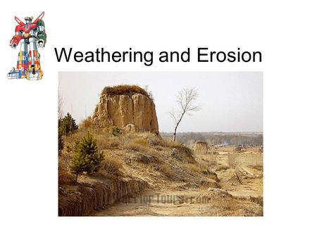 Weathering and Erosion. Weathering The breakdown of the materials of Earth's crust into smaller pieces.