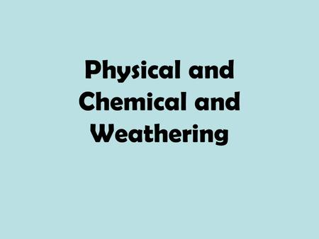 Physical and Chemical and Weathering