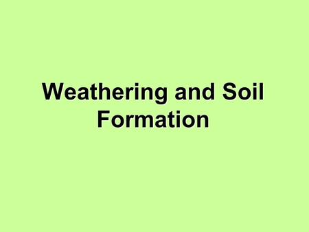 Weathering and Soil Formation. The Effects of Weathering 1.Weathering is the process that breaks down rock and other substances on Earth's surface. 2.What.