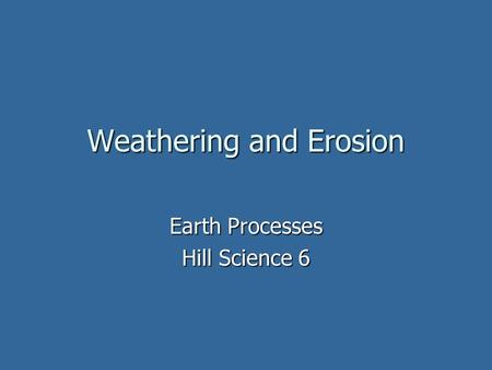 Weathering and Erosion Earth Processes Hill Science 6.