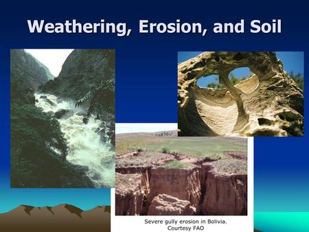 Weathering, Erosion, and Soil