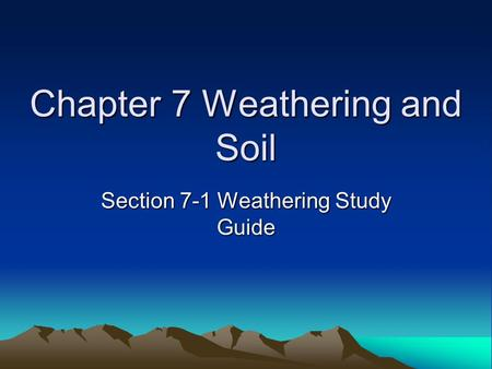 Chapter 7 Weathering and Soil Section 7-1 Weathering Study Guide.