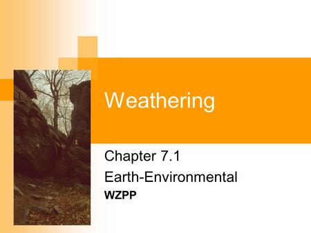 Weathering Chapter 7.1 Earth-Environmental WZPP. WZPP ees 7.12 Introduction Read page 153 on Cleopatra's needle and see figure 7-1.