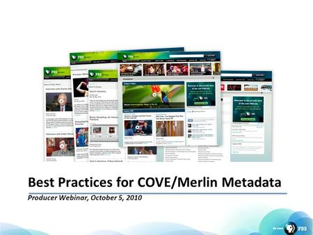 Best Practices for COVE/Merlin Metadata Producer Webinar, October 5, 2010.
