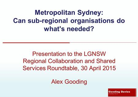 Metropolitan Sydney: Can sub-regional organisations do what's needed? Presentation to the LGNSW Regional Collaboration and Shared Services Roundtable,
