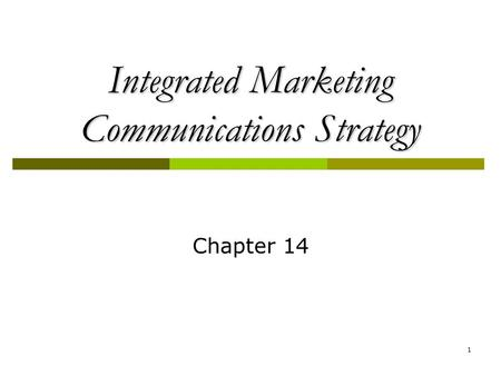 1 Integrated <strong>Marketing</strong> Communications Strategy Chapter 14.