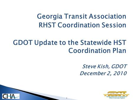 Georgia Transit Association RHST Coordination Session GDOT Update to the Statewide HST Coordination Plan Steve Kish, GDOT December 2, 2010 1.
