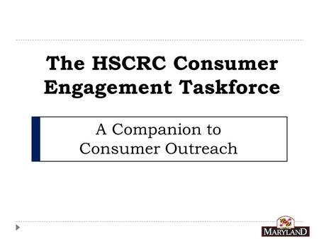 The HSCRC Consumer Engagement Taskforce A Companion to Consumer Outreach.