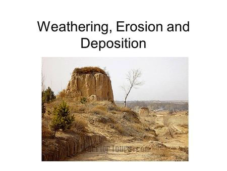 Weathering, Erosion and Deposition. Weathering The breakdown do the materials of Earth's crust into smaller pieces.