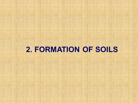 1 2. FORMATION OF <strong>SOILS</strong>. <strong>Soil</strong>: some definitions <strong>Soils</strong> are formed from <strong>rock</strong>, loose unconsolidated materials (may be transported), or organic residues.