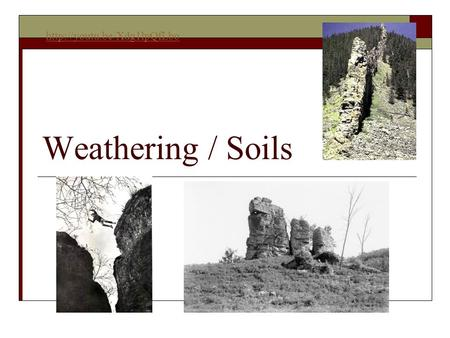 Weathering / Soils  Weathering  The process by which natural forces break down rocks  Erosion: The break up and transport.