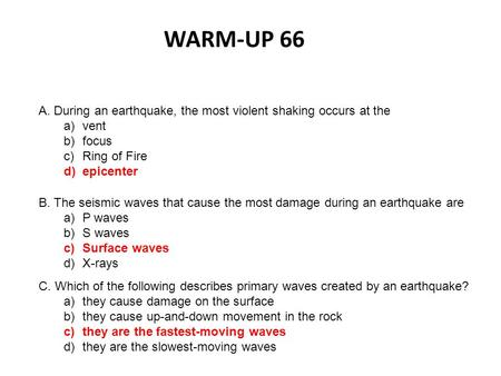 WARM-UP 66 A. During an earthquake, the most violent shaking occurs at the vent focus Ring of Fire epicenter B. The seismic waves that cause the most damage.