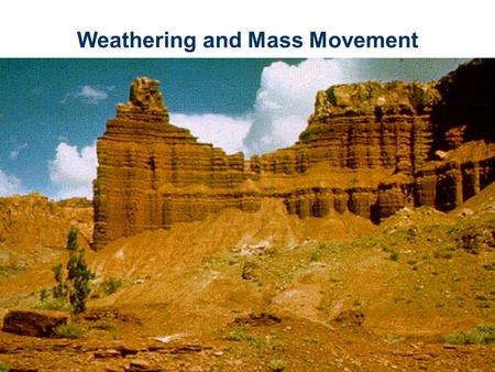 Weathering and Mass Movement