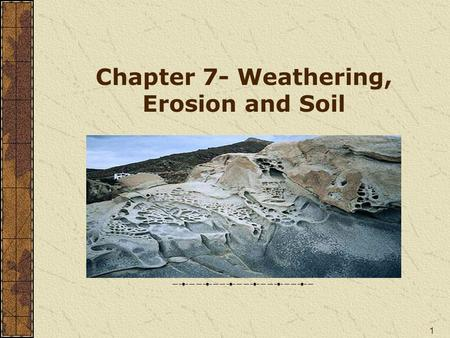 Chapter 7- Weathering, Erosion and Soil