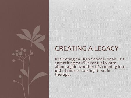 Reflecting on High School– Yeah, it's something you'll eventually care about again whether it's running into old friends or talking it out in therapy.