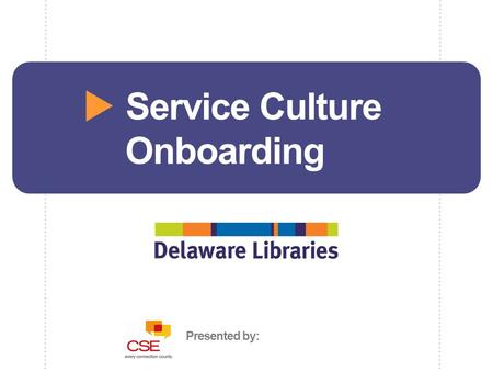Presented by:  Service Culture Onboarding.  PPP Purpose Our purpose today is to begin the process of shaping the service culture at Delaware Library.