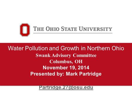 Water Pollution and Growth in Northern Ohio Swank Advisory Committee Columbus, OH November 19, 2014 Presented by: Mark Partridge