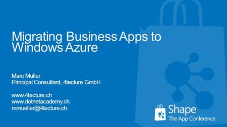 Migrating Business Apps to Windows Azure Marc Müller Principal Consultant, 4tecture GmbH