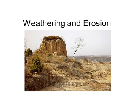 Weathering and Erosion. Weathering The breakdown of rock material by physical and chemical processes.