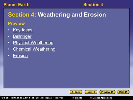 Planet EarthSection 4 Section 4: Weathering and Erosion Preview Key Ideas Bellringer Physical Weathering Chemical Weathering Erosion.