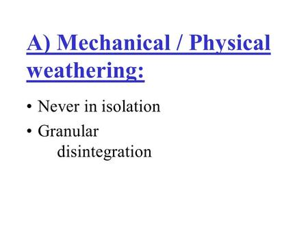 A) Mechanical / Physical weathering: