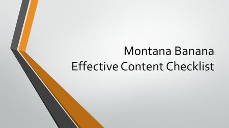 Montana Banana Effective Content Checklist. What is 'Effective Content'? Effective Content is a badge of distinction we can give to any web page (or website)