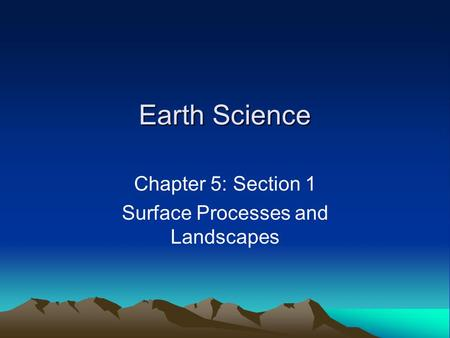 Chapter 5: Section 1 Surface Processes and Landscapes