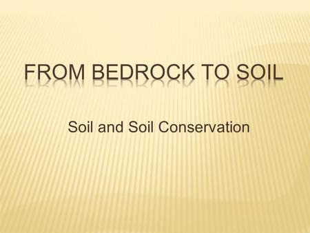 Soil and Soil Conservation.  Soil is made up of weathered rock and decayed parts of plants and animals (organic material), mineral fragments, water,