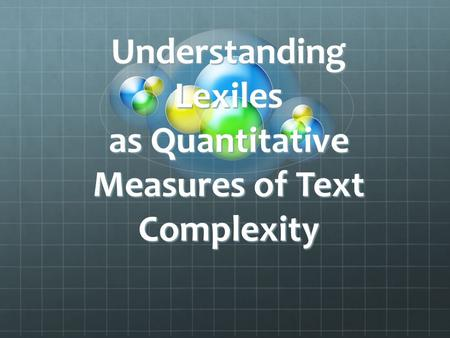 Understanding Lexiles as Quantitative Measures of Text Complexity.