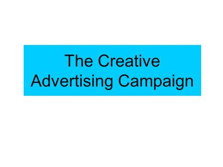 The Creative Advertising Campaign. How It All Begins.