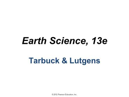 Earth Science, 13e Tarbuck & Lutgens.