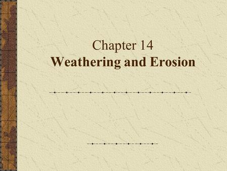 Chapter 14 Weathering and Erosion