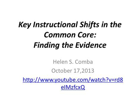Key Instructional Shifts in the Common Core: Finding the Evidence Helen S. Comba October 17,2013  eIMzfcxQ.