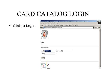 CARD CATALOG LOGIN Click on Login. Searching Enter your search term Decide if you want to search by Subject, Title, Author, or Everything.
