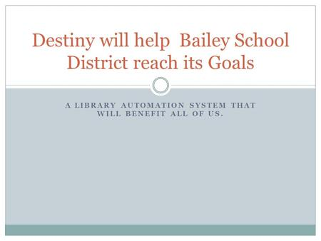 Destiny will help Bailey School District reach its Goals